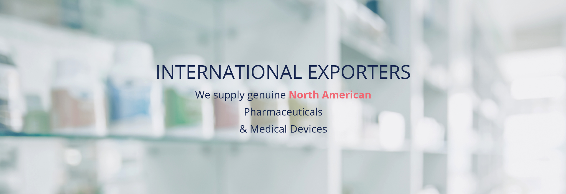 Internation Exporters. We supply genuine North American Pharmaceuticals and Medical Devices